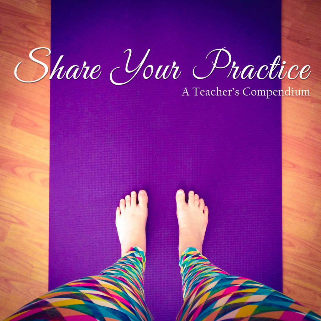 Share Your Practice :: A Teacher's Compendium | A 50-hour YTT Immersion